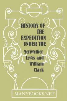 History of the Expedition under the Command of Captains Lewis and Clark, Vol. I. by William Clark, Meriwether Lewis
