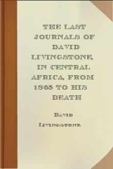 The Last Journals of David Livingstone, in Central Africa, from 1865 to His Death by David Livingstone