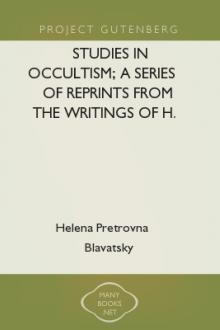 Studies in Occultism; A Series of Reprints from the Writings of H. P. Blavatsky by Helena Petrovna Blavatsky