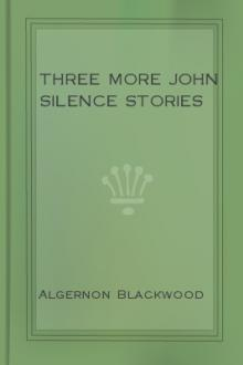 Three More John Silence Stories by Algernon Blackwood