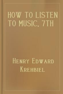 How to Listen to Music, 7th ed. by Henry Edward Krehbiel
