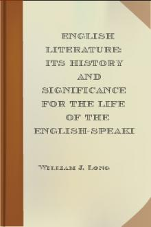 English Literature: Its History and Significance for the Life of the English-Speaking World by William J. Long