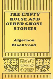 The Empty House and Other Ghost Stories by Algernon Blackwood