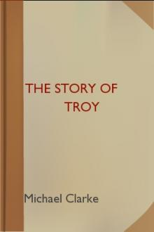 The Story of Troy by Homer, Michael Clarke