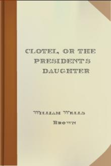 Clotel, or The President's Daughter by William Wells Brown