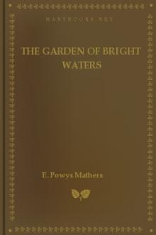 The Garden Of Bright Waters by E. Powys Mathers
