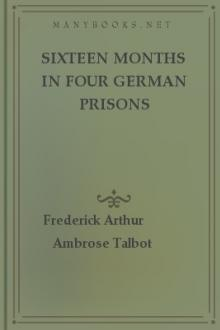 Sixteen Months in Four German Prisons by Frederick Arthur Ambrose Talbot