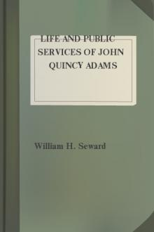 Life and Public Services of John Quincy Adams by William Henry Seward
