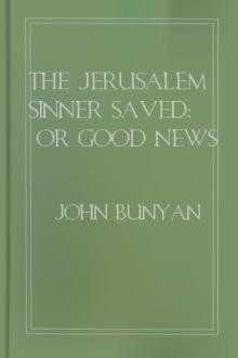 The Jerusalem Sinner Saved; or Good News for the Vilest Men by John Bunyan
