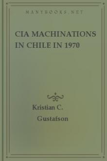 CIA Machinations in Chile in 1970 by Kristian C. Gustafson