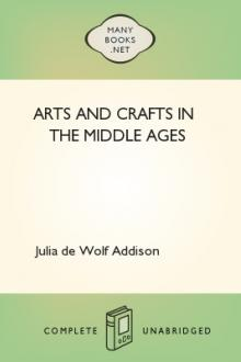 Arts and Crafts in the Middle Ages by Julia de Wolf Gibbs Addison