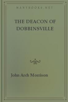 The Deacon of Dobbinsville by John Arch Morrison