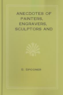 Anecdotes of Painters, Engravers, Sculptors and Architects and Curiosities of Art by Shearjashub Spooner