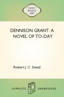 Dennison Grant: a Novel of To-day by Robert J. C. Stead