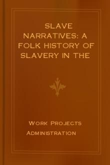 Slave Narratives: A Folk History of Slavery in the United States From Interviews with Former Slaves by Work Projects Administration