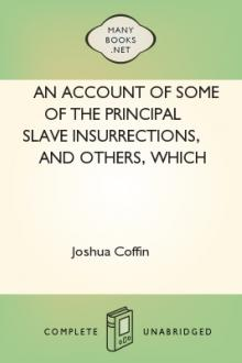 An Account of Some of the Principal Slave Insurrections, and Others, Which Have Occurred, or Been Attempted, in the United States and Elsewhere, During the Last Two Centuries. by Joshua Coffin