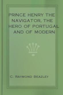 Prince Henry the Navigator, the Hero of Portugal and of Modern Discovery, 1394-1460 A.D.