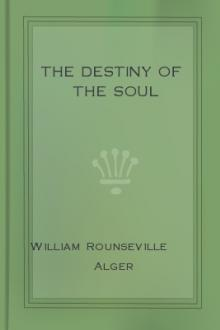 The Destiny of the Soul by William Rounseville Alger