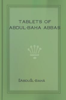 Tablets of Abdul-Baha Abbas by `Abdu'l-Bahá