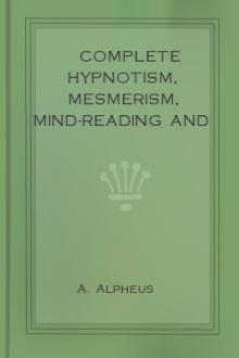 Complete Hypnotism, Mesmerism, Mind-Reading and Spritualism by A. Alpheus