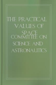 The Practical Values of Space Exploration by United States. Congress. House. Committee on Science and Astronautics.