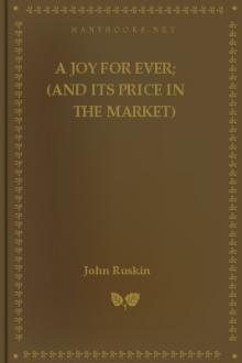 A Joy For Ever; (And Its Price in the Market) by John Ruskin