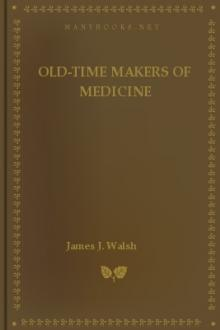 Old-Time Makers of Medicine by James J. Walsh
