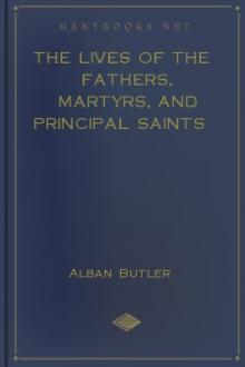 The Lives of the Fathers, Martyrs, and Principal Saints by Alban Butler