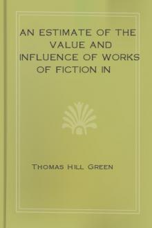 An Estimate of the Value and Influence of Works of Fiction in Modern Times by Thomas Hill Green