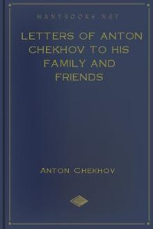 Letters of Anton Chekhov to his Family and Friends by Anton Chekhov