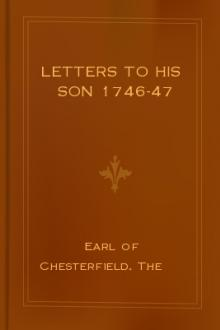 Letters to His Son 1746-47 by The Earl of Chesterfield