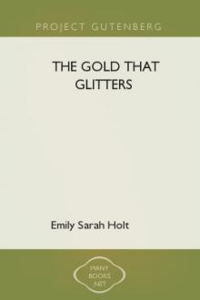 The Gold that Glitters by Emily Sarah Holt