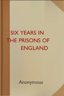 Six Years in the Prisons of England by Unknown