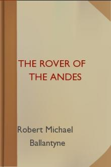 The Rover of the Andes by Robert Michael Ballantyne