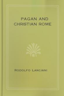 Pagan and Christian Rome by Rodolfo Amedeo Lanciani