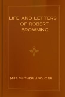 Life and Letters of Robert Browning by Mrs. Orr Sutherland, Robert Browning