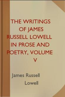 The Writings of James Russell Lowell in Prose and Poetry, Volume V by James Russell Lowell