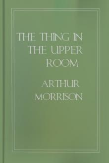 The Thing in the Upper Room by Arthur Morrison