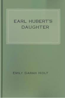 Earl Hubert's Daughter by Emily Sarah Holt
