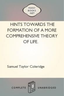 Hints towards the formation of a more comprehensive theory of life. by Samuel Taylor Coleridge
