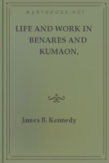 Life and Work in Benares and Kumaon, 1839-1877 by James Kennedy