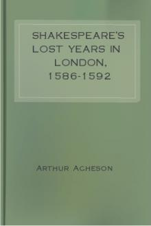 Shakespeare's Lost Years in London, 1586-1592 by Arthur Acheson
