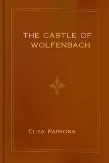 The Castle of Wolfenbach by Eliza Parsons