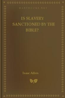 Is Slavery Sanctioned by the Bible? by Isaac Allen