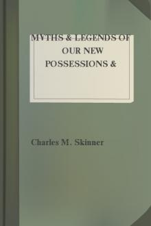 Myths & Legends of our New Possessions & Protectorate by Charles M. Skinner
