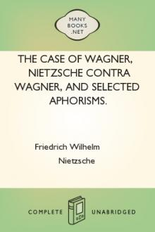 The Case of Wagner, Nietzsche Contra Wagner, and Selected Aphorisms. by Friedrich Wilhelm Nietzsche