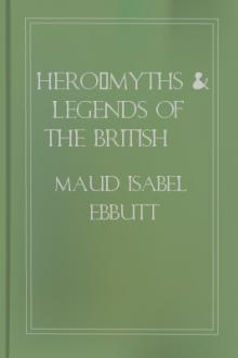 Hero-Myths & Legends of the British Race by Maud Isabel Ebbutt