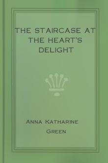 The Staircase at the Heart's Delight by Anna Katharine Green