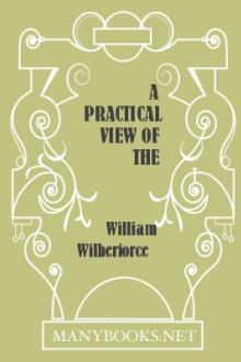 A Practical View of the Prevailing Religious System of Professed Christians, in the Middle and Higher Classes in this Country, Contrasted with Real Christianity by William Wilberforce