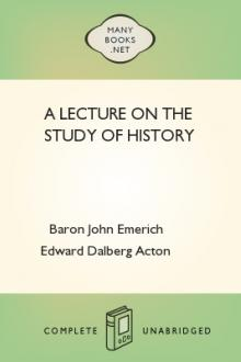 A Lecture on the Study of History by Baron Acton John Emerich Edward Dalberg Acton